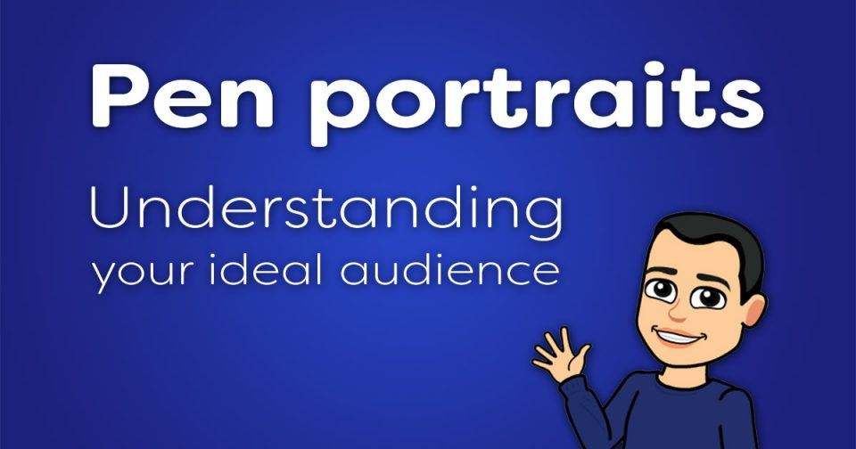 Pen portraits: understanding your ideal audience