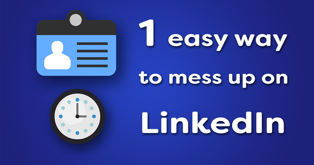 1 easy way to mess up on LinkedIn