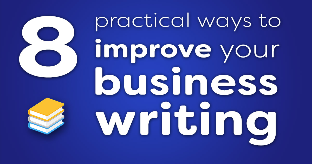 8 practical ways to improve your business writing
