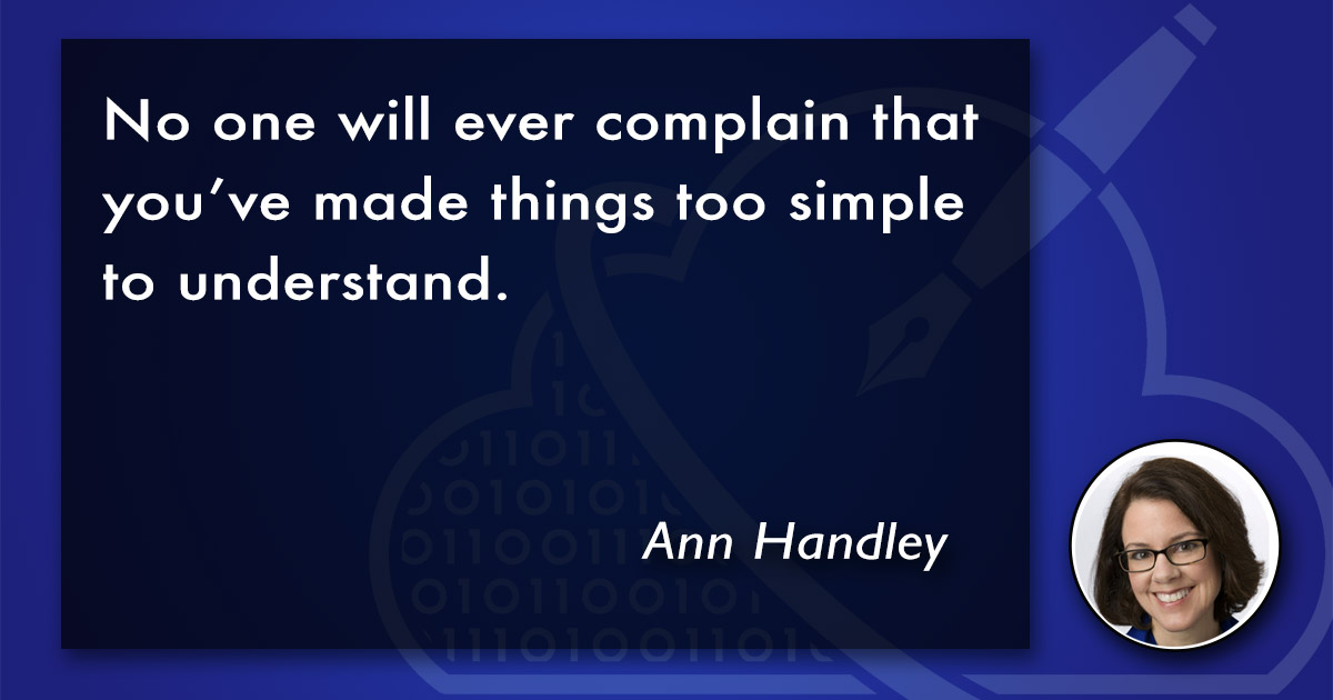 No one will ever complain that you've made things too simple to understand