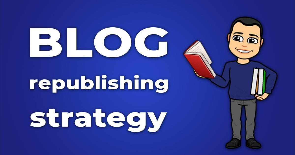 Blog republishing strategy