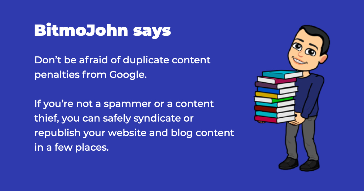 Don't worry about duplicate content penalties